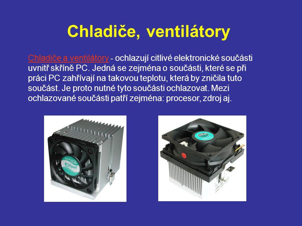 Chladiče, ventilátory Chladiče a ventilátory - ochlazují citlivé elektronické součásti uvnitř skříně PC. Jedná se zejména o součásti, které se při prá