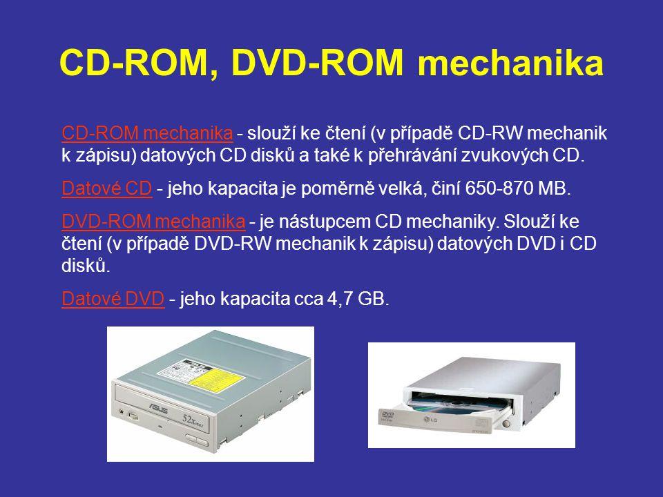 CD-ROM, DVD-ROM mechanika CD-ROM mechanika - slouží ke čtení (v případě CD-RW mechanik k zápisu) datových CD disků a také k přehrávání zvukových CD. D
