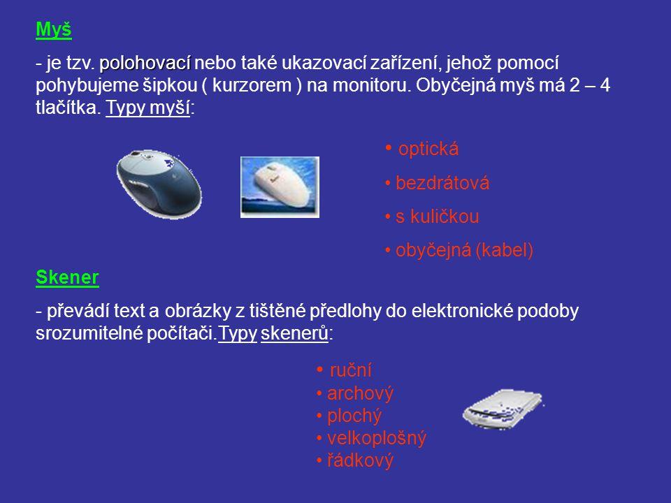 Myš polohovací - je tzv. polohovací nebo také ukazovací zařízení, jehož pomocí pohybujeme šipkou ( kurzorem ) na monitoru. Obyčejná myš má 2 – 4 tlačí