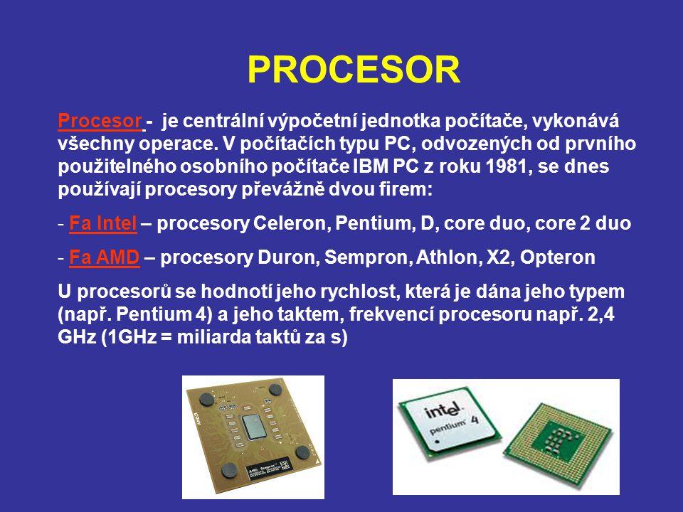 PROCESOR Procesor - je centrální výpočetní jednotka počítače, vykonává všechny operace. V počítačích typu PC, odvozených od prvního použitelného osobn