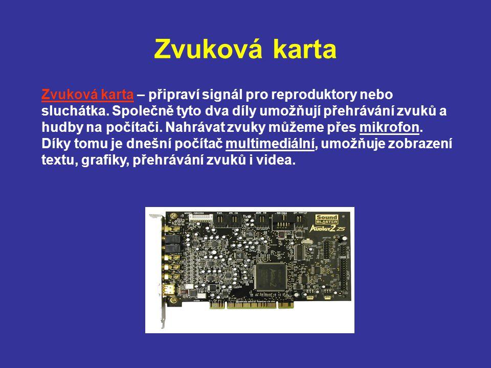 Zvuková karta Zvuková karta – připraví signál pro reproduktory nebo sluchátka. Společně tyto dva díly umožňují přehrávání zvuků a hudby na počítači. N
