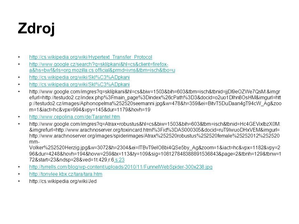 Zdroj http://cs.wikipedia.org/wiki/Hypertext_Transfer_Protocol http://www.google.cz/search?q=sklípkani&hl=cs&client=firefox- a&hs=bwf&rls=org.mozilla: