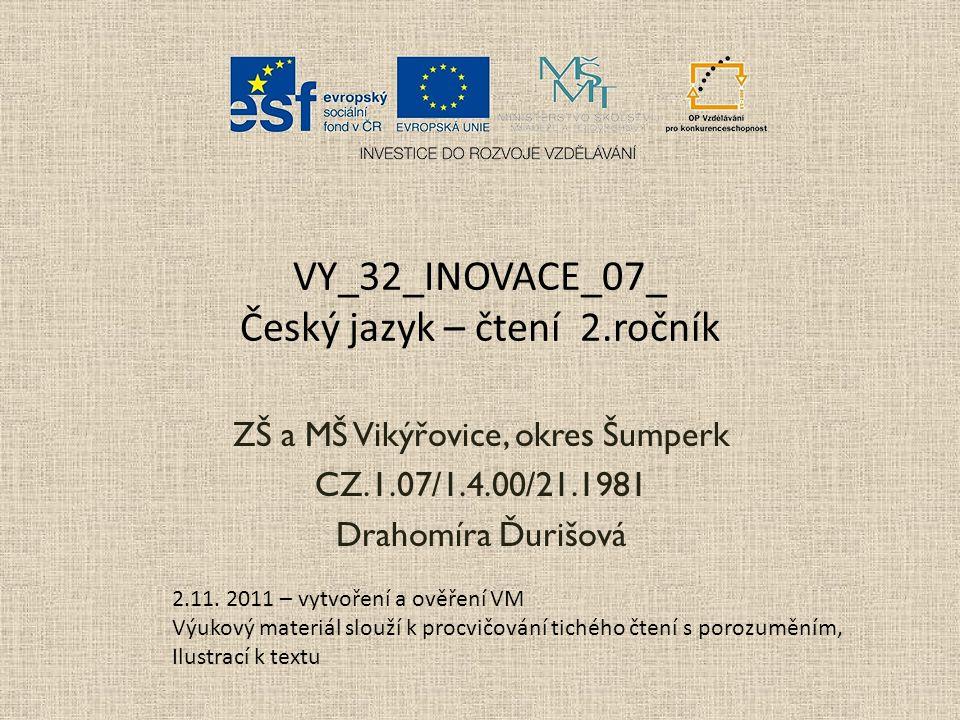 VY_32_INOVACE_07_ Český jazyk – čtení 2.ročník ZŠ a MŠ Vikýřovice, okres Šumperk CZ.1.07/1.4.00/21.1981 Drahomíra Ďurišová 2.11.