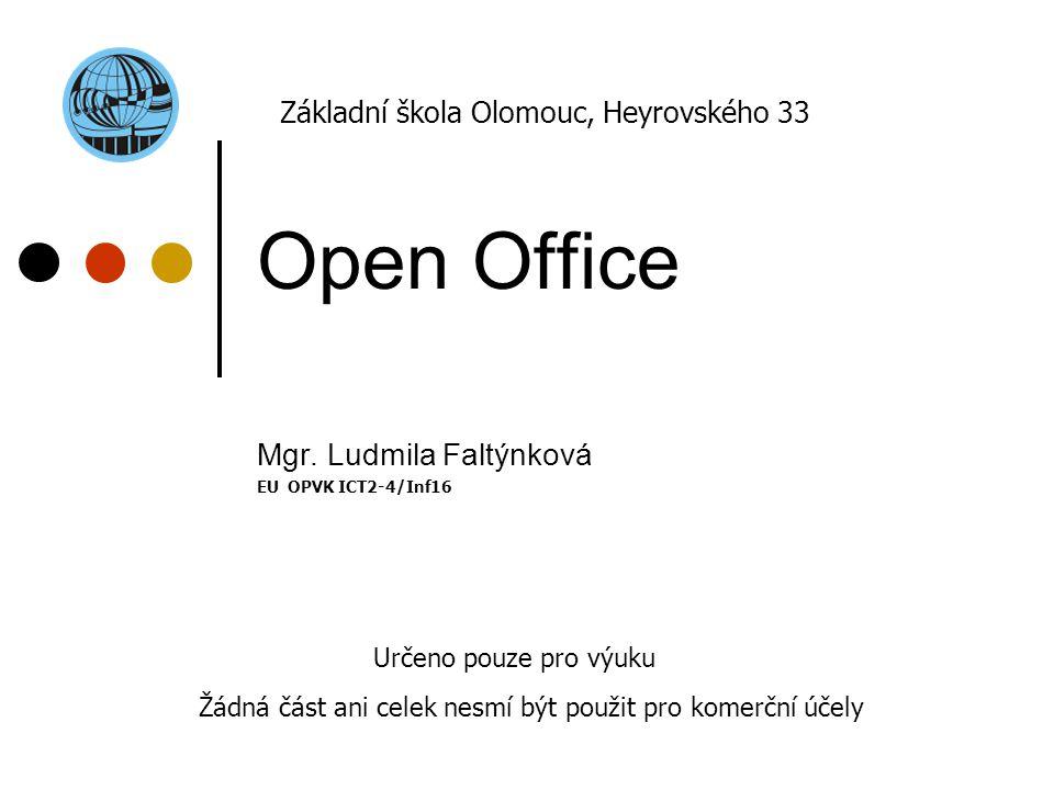 Open Office Mgr. Ludmila Faltýnková EU OPVK ICT2-4/Inf16 Základní škola Olomouc, Heyrovského 33 Určeno pouze pro výuku Žádná část ani celek nesmí být