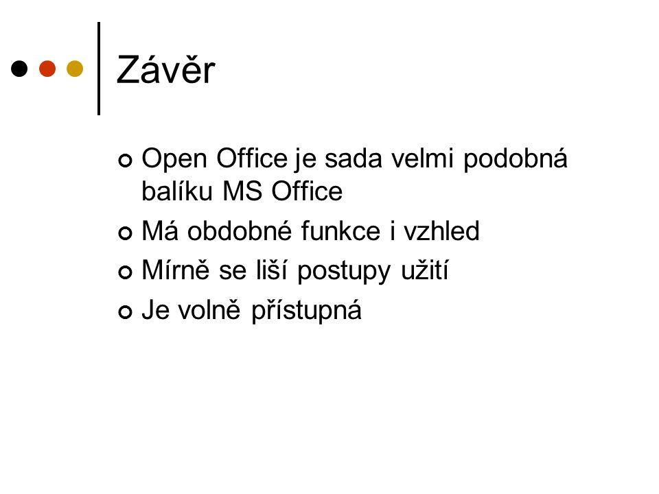 Závěr Open Office je sada velmi podobná balíku MS Office Má obdobné funkce i vzhled Mírně se liší postupy užití Je volně přístupná