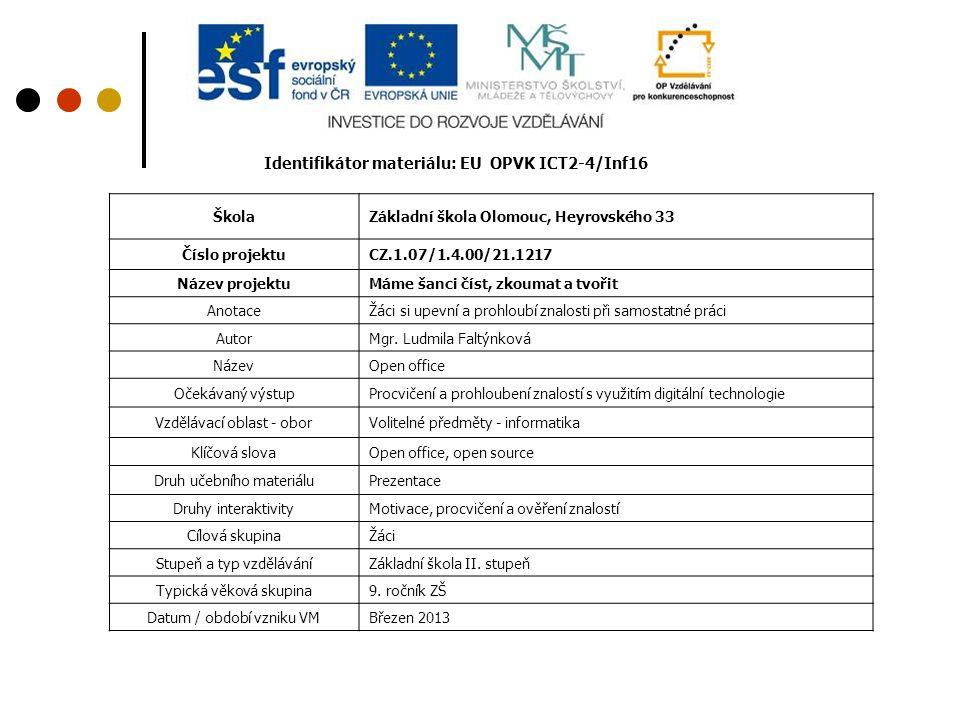 Identifikátor materiálu: EU OPVK ICT2-4/Inf16 ŠkolaZákladní škola Olomouc, Heyrovského 33 Číslo projektuCZ.1.07/1.4.00/21.1217 Název projektuMáme šanc