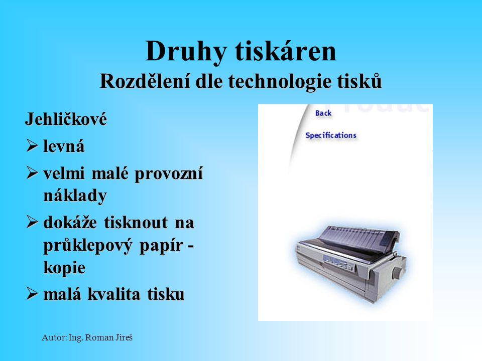 Autor: Ing. Roman Jireš Rozdělení dle technologie tisků Druhy tiskáren Rozdělení dle technologie tisků Jehličkové  levná  velmi malé provozní náklad