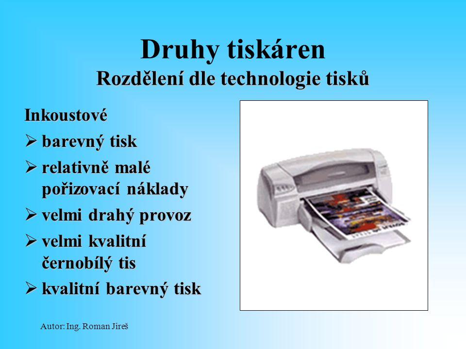 Autor: Ing. Roman Jireš Rozdělení dle technologie tisků Druhy tiskáren Rozdělení dle technologie tisků Inkoustové  barevný tisk  relativně malé poři