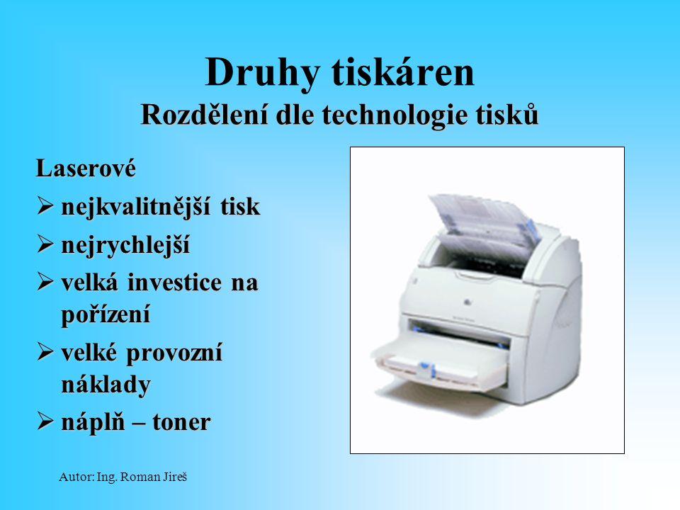 Autor: Ing. Roman Jireš Rozdělení dle technologie tisků Druhy tiskáren Rozdělení dle technologie tisků Laserové  nejkvalitnější tisk  nejrychlejší 