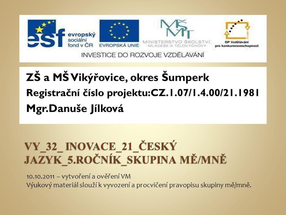 10.10.2011 – vytvoření a ověření VM Výukový materiál slouží k vyvození a procvičení pravopisu skupiny mě/mně.