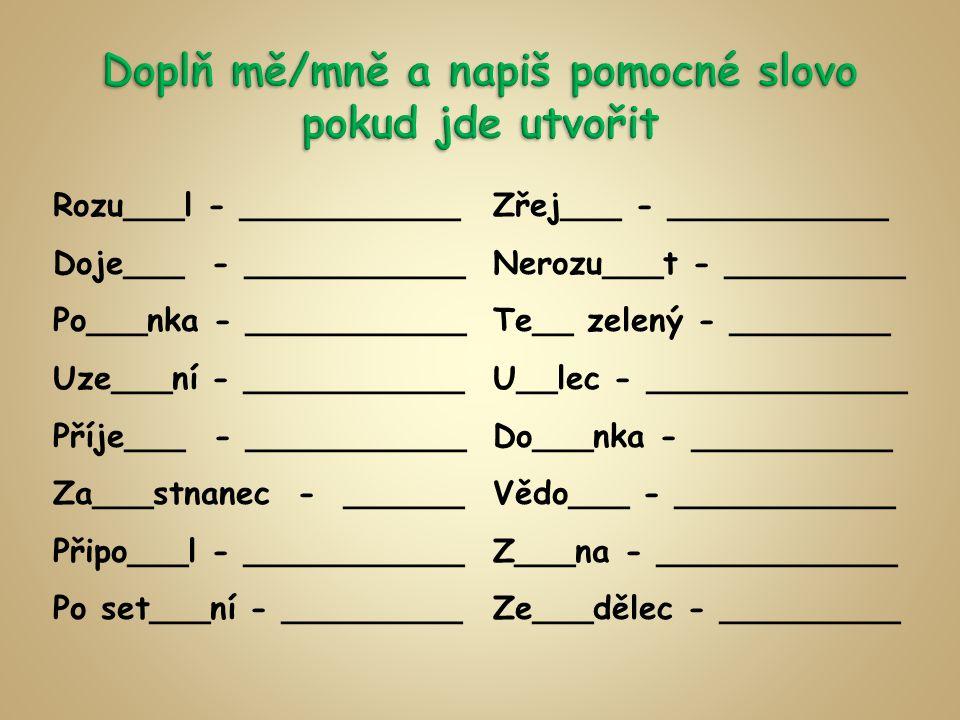 Rozu___l - ___________ Doje___ - ___________ Po___nka - ___________ Uze___ní - ___________ Příje___ - ___________ Za___stnanec - ______ Připo___l - __