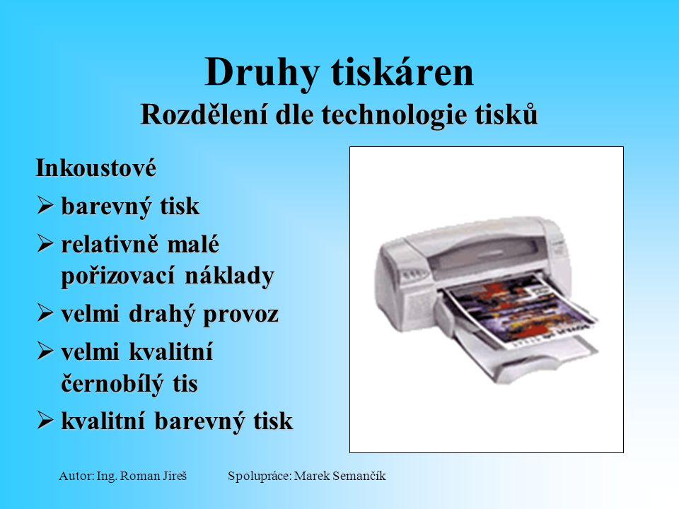 Spolupráce: Marek SemančíkAutor: Ing. Roman Jireš Rozdělení dle technologie tisků Druhy tiskáren Rozdělení dle technologie tisků Inkoustové  barevný