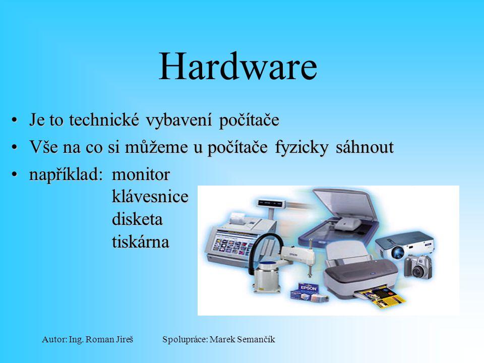 Spolupráce: Marek SemančíkAutor: Ing. Roman Jireš Hardware Je to technické vybavení počítačeJe to technické vybavení počítače Vše na co si můžeme u po