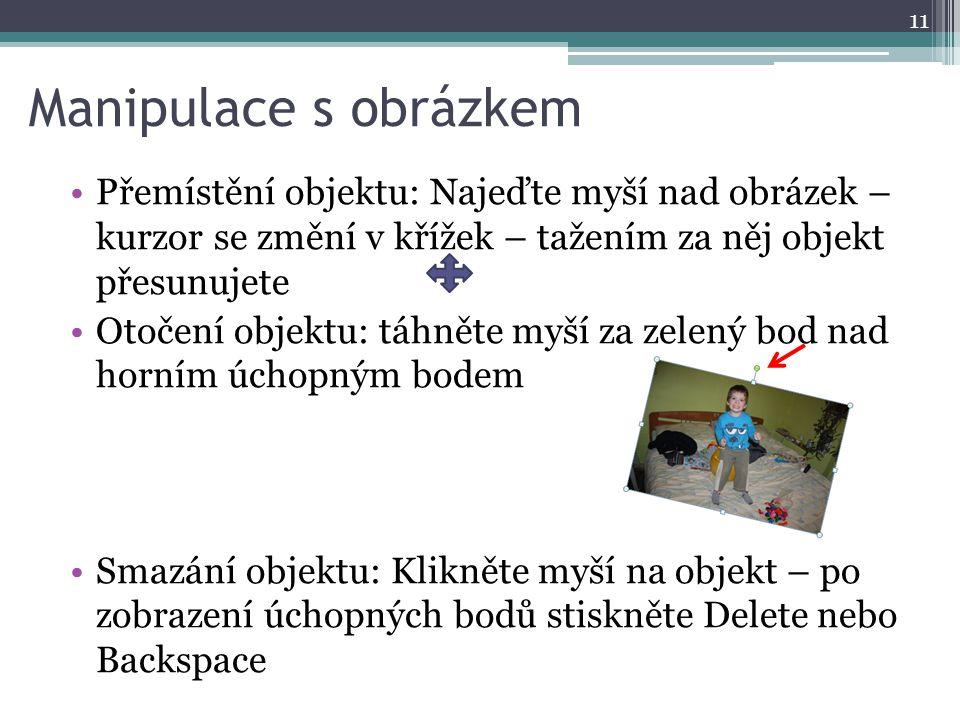 Manipulace s obrázkem Přemístění objektu: Najeďte myší nad obrázek – kurzor se změní v křížek – tažením za něj objekt přesunujete Otočení objektu: táh