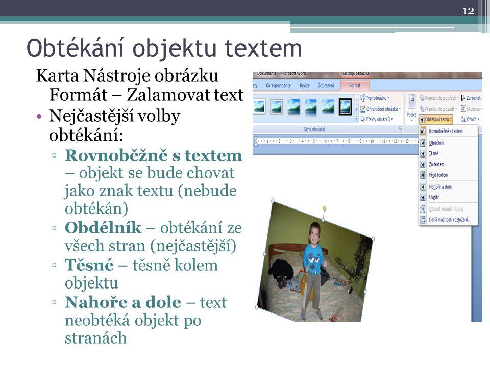 Obtékání objektu textem 12 Karta Nástroje obrázku Formát – Zalamovat text Nejčastější volby obtékání: ▫Rovnoběžně s textem – objekt se bude chovat jak