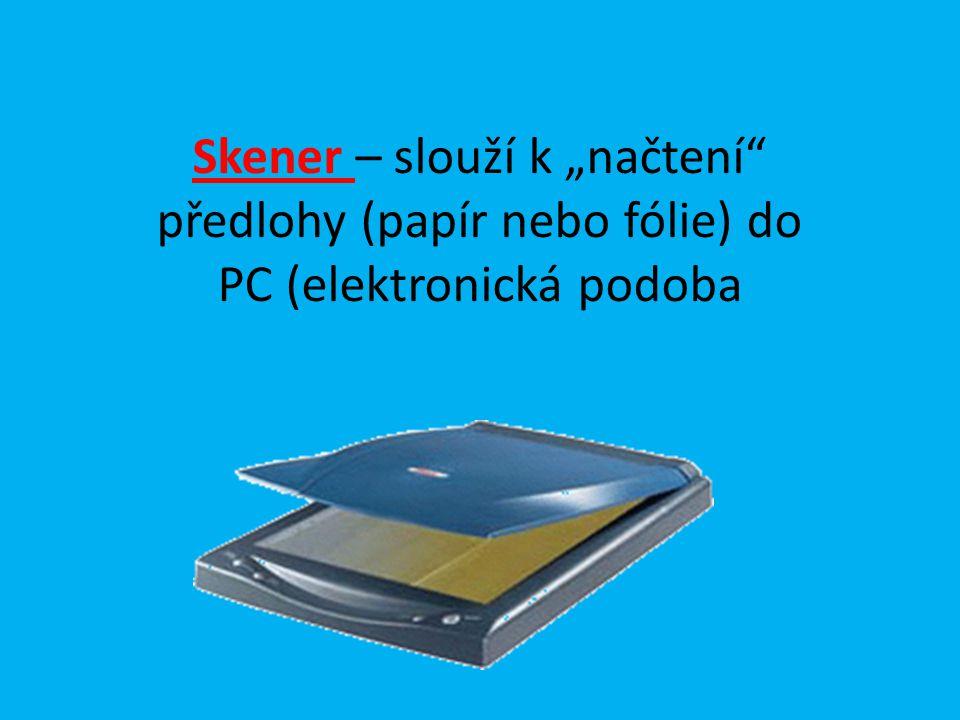 """Skener – slouží k """"načtení"""" předlohy (papír nebo fólie) do PC (elektronická podoba"""