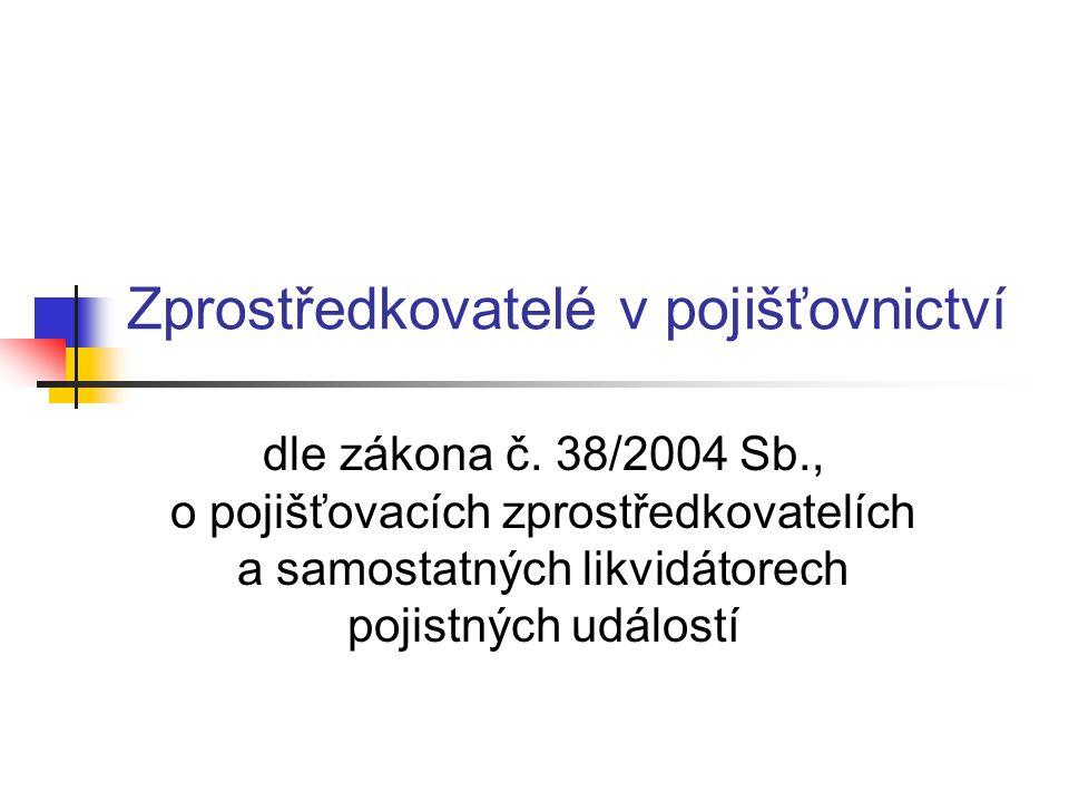 Zprostředkovatelé v pojišťovnictví dle zákona č. 38/2004 Sb., o pojišťovacích zprostředkovatelích a samostatných likvidátorech pojistných událostí