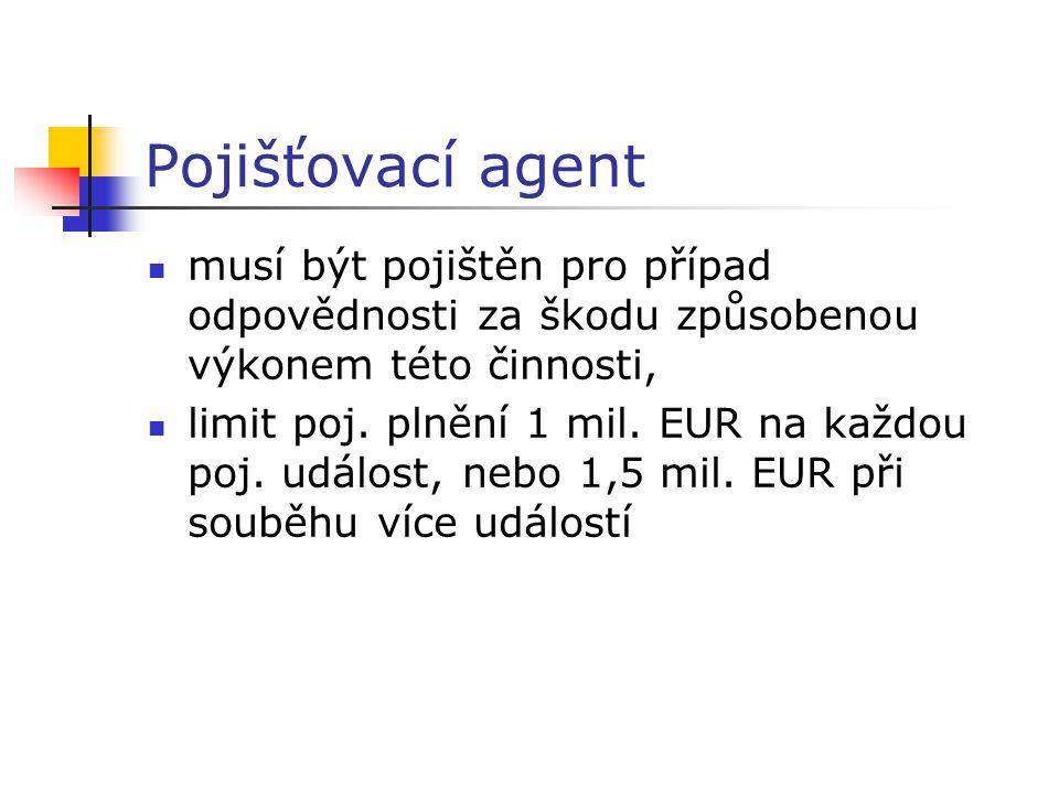 Pojišťovací agent musí být pojištěn pro případ odpovědnosti za škodu způsobenou výkonem této činnosti, limit poj. plnění 1 mil. EUR na každou poj. udá