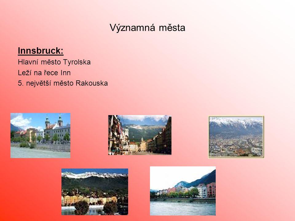 Významná města Innsbruck: Hlavní město Tyrolska Leží na řece Inn 5. největší město Rakouska