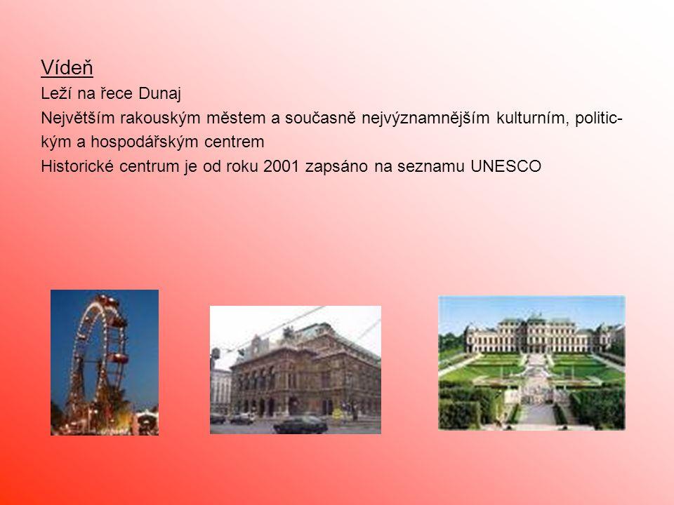 Vídeň Leží na řece Dunaj Největším rakouským městem a současně nejvýznamnějším kulturním, politic- kým a hospodářským centrem Historické centrum je od roku 2001 zapsáno na seznamu UNESCO