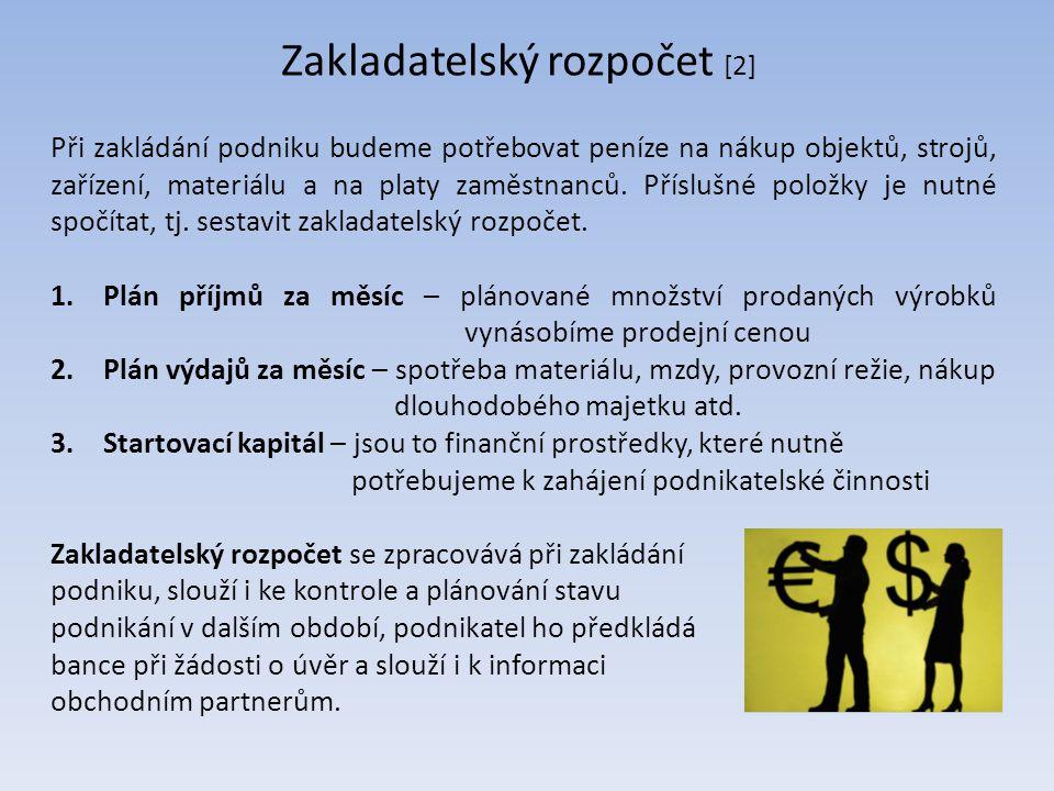 Zakladatelský rozpočet [2] Při zakládání podniku budeme potřebovat peníze na nákup objektů, strojů, zařízení, materiálu a na platy zaměstnanců. Příslu