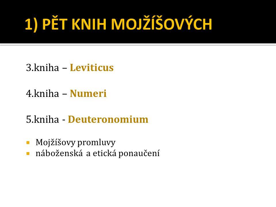 3.kniha – Leviticus 4.kniha – Numeri 5.kniha - Deuteronomium  Mojžíšovy promluvy  náboženská a etická ponaučení