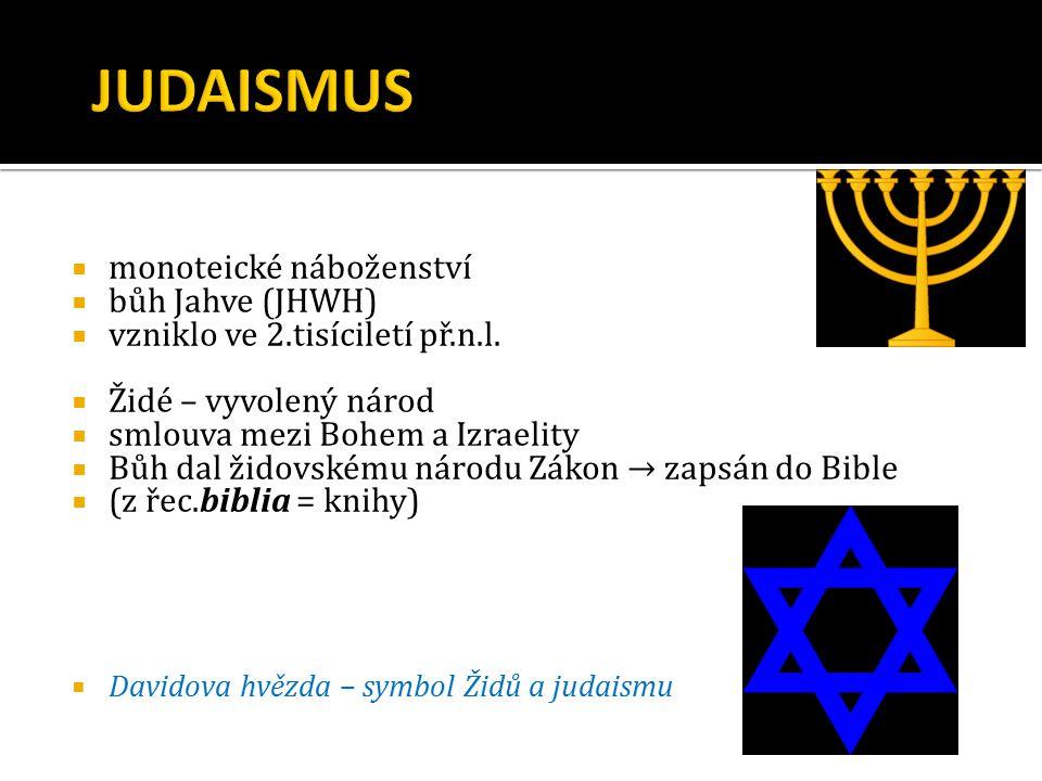  monoteické náboženství  bůh Jahve (JHWH)  vzniklo ve 2.tisíciletí př.n.l.  Židé – vyvolený národ  smlouva mezi Bohem a Izraelity  Bůh dal židov