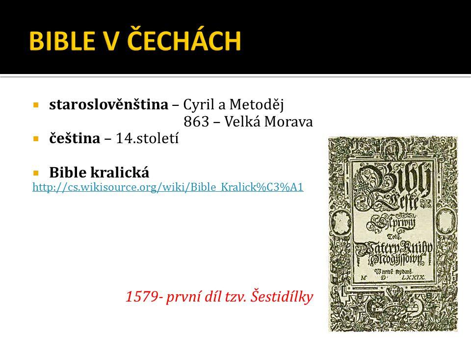  staroslověnština – Cyril a Metoděj 863 – Velká Morava  čeština – 14.století  Bible kralická http://cs.wikisource.org/wiki/Bible_Kralick%C3%A1 1579