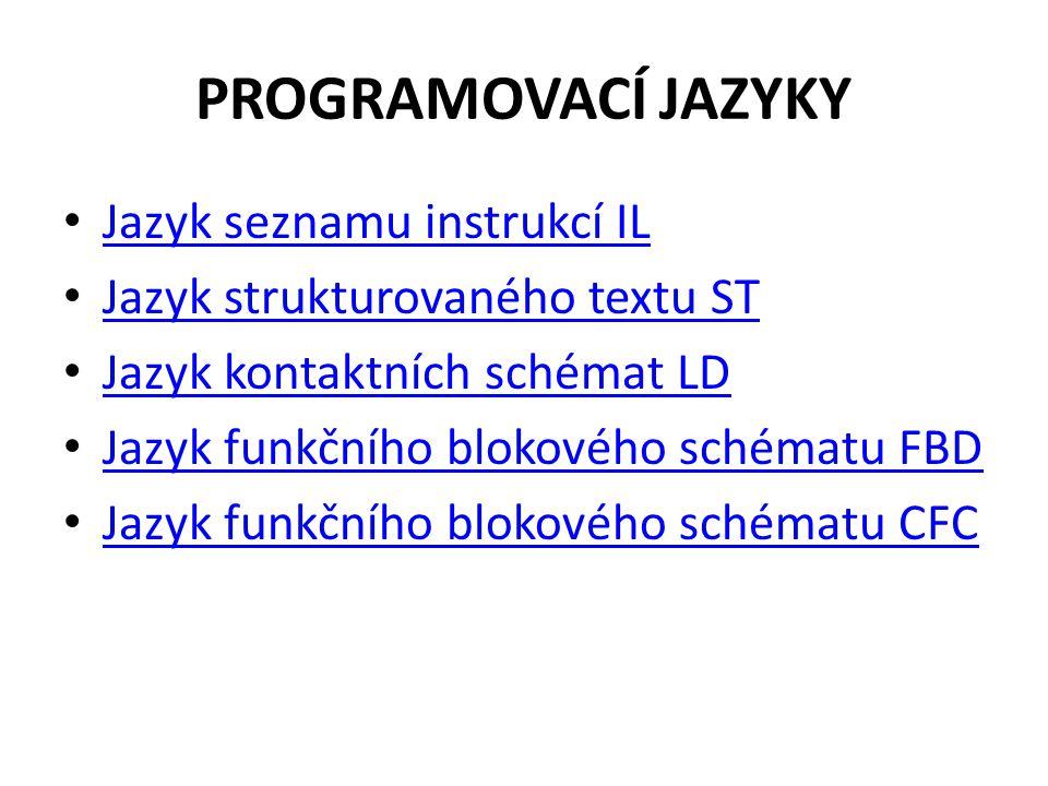 PROGRAMOVACÍ JAZYKY Jazyk seznamu instrukcí IL Jazyk strukturovaného textu ST Jazyk kontaktních schémat LD Jazyk funkčního blokového schématu FBD Jazy