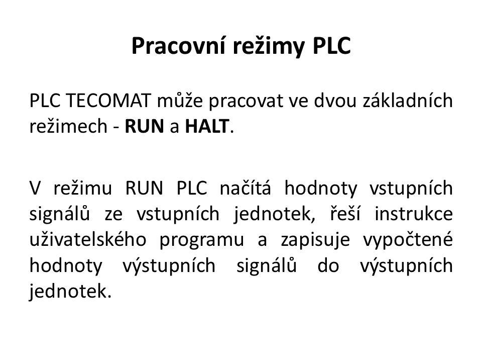 Pracovní režimy PLC PLC TECOMAT může pracovat ve dvou základních režimech - RUN a HALT. V režimu RUN PLC načítá hodnoty vstupních signálů ze vstupní