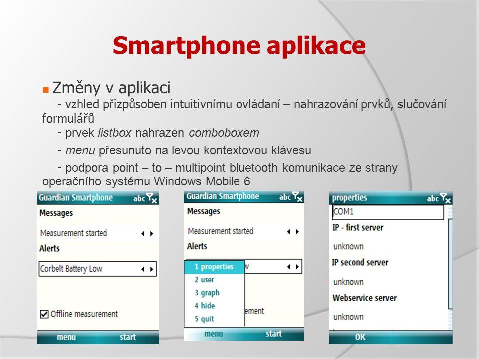 Smartphone aplikace Změny v aplikaci - vzhled přizpůsoben intuitivnímu ovládaní – nahrazování prvků, slučování formulářů - p rvek listbox nahrazen comboboxem - menu přesunuto na levou kontextovou klávesu - podpora point – to – multipoint bluetooth komunikace ze strany operačního systému Windows Mobile 6