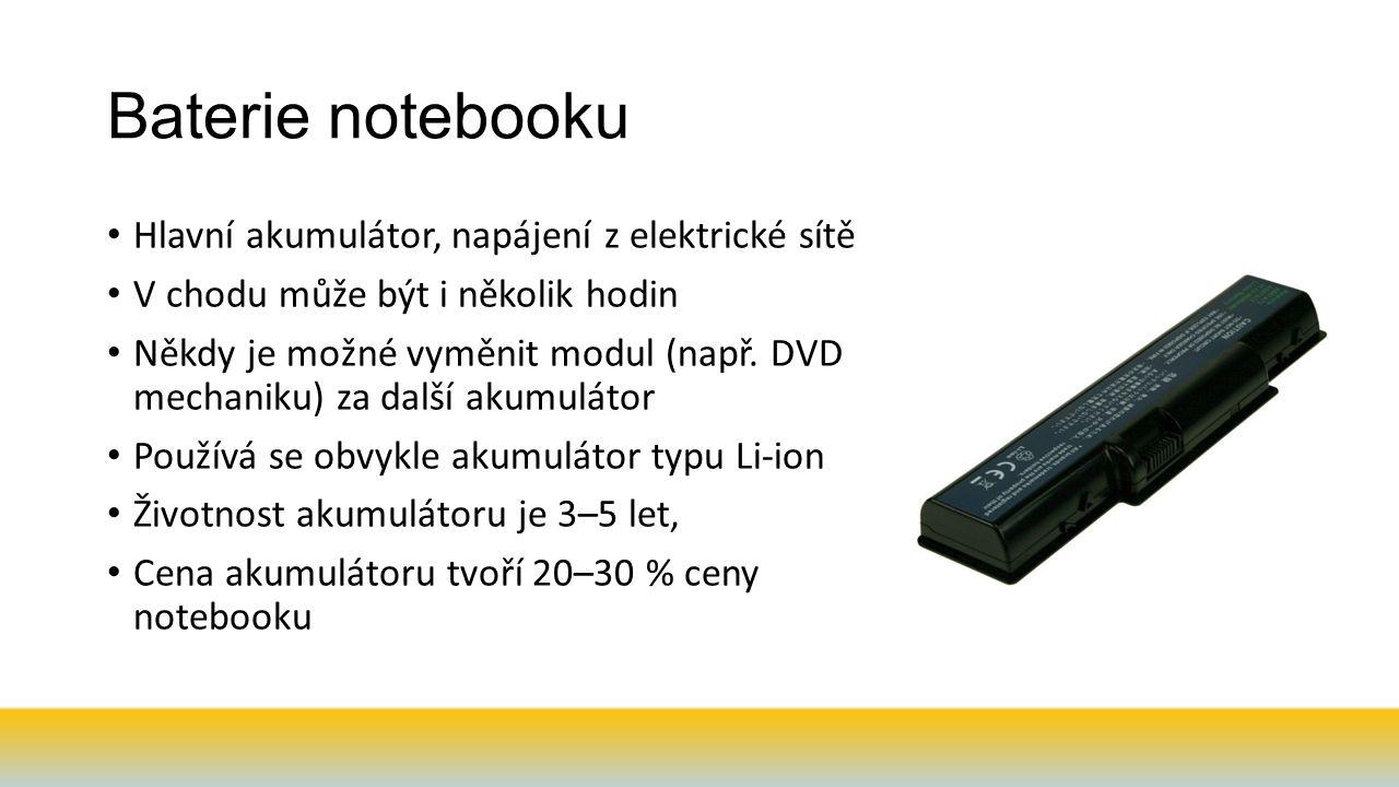 Baterie notebooku Hlavní akumulátor, napájení z elektrické sítě V chodu může být i několik hodin Někdy je možné vyměnit modul (např.