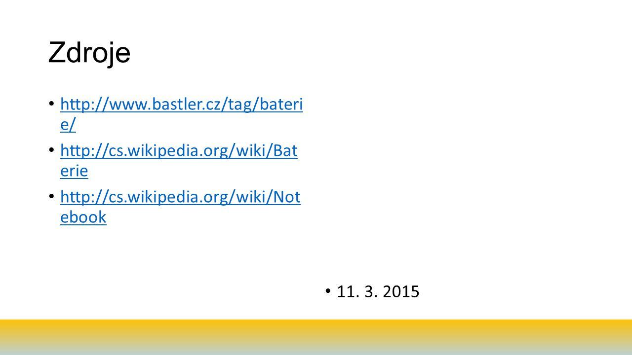 Zdroje http://www.bastler.cz/tag/bateri e/ http://www.bastler.cz/tag/bateri e/ http://cs.wikipedia.org/wiki/Bat erie http://cs.wikipedia.org/wiki/Bat erie http://cs.wikipedia.org/wiki/Not ebook http://cs.wikipedia.org/wiki/Not ebook 11.