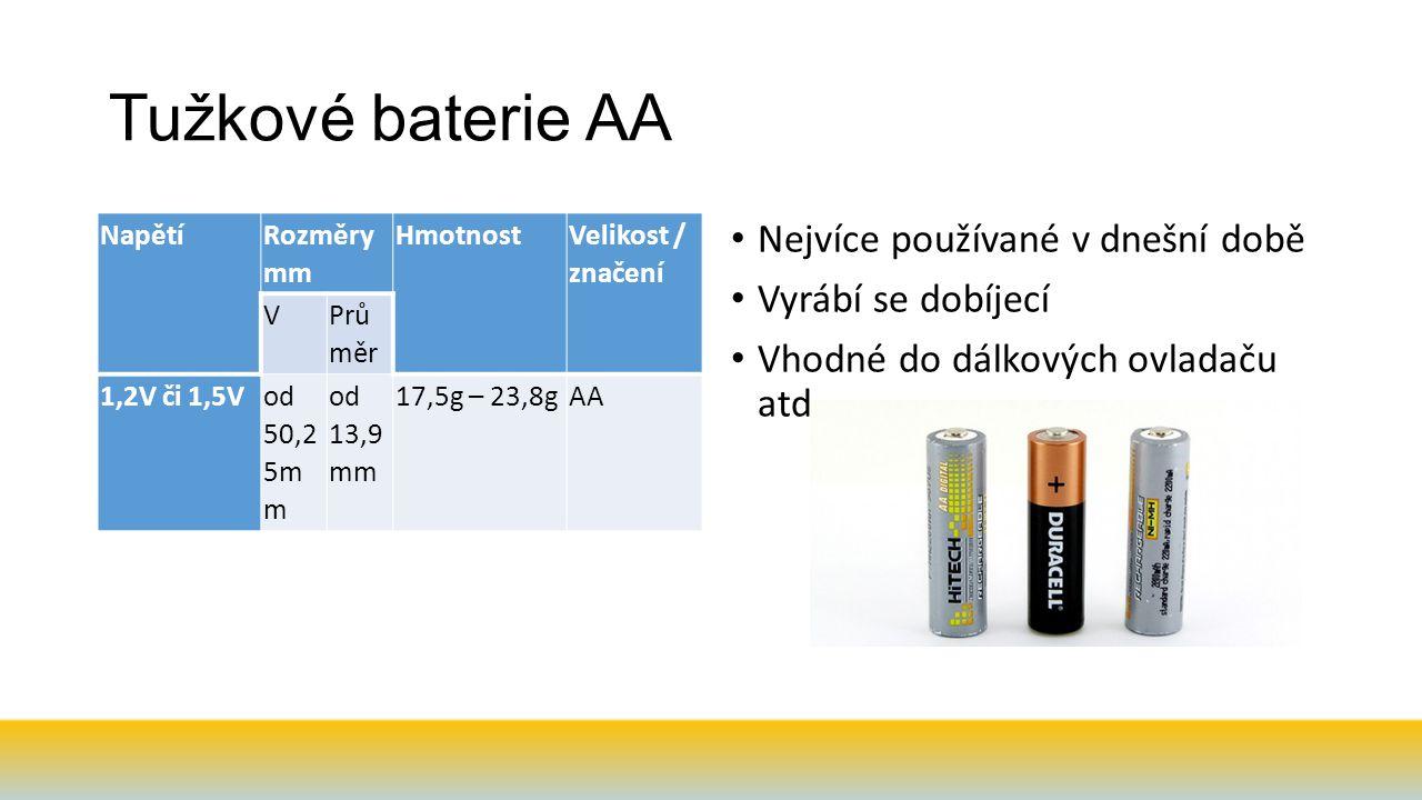 Tužkové baterie AA Napětí Rozměry mm Hmotnost Velikost / značení V Prů měr 1,2V či 1,5Vod 50,2 5m m od 13,9 mm 17,5g – 23,8gAA Nejvíce používané v dnešní době Vyrábí se dobíjecí Vhodné do dálkových ovladaču atd…