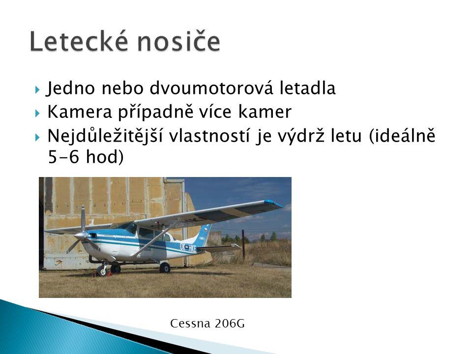  Jedno nebo dvoumotorová letadla  Kamera případně více kamer  Nejdůležitější vlastností je výdrž letu (ideálně 5-6 hod) Cessna 206G