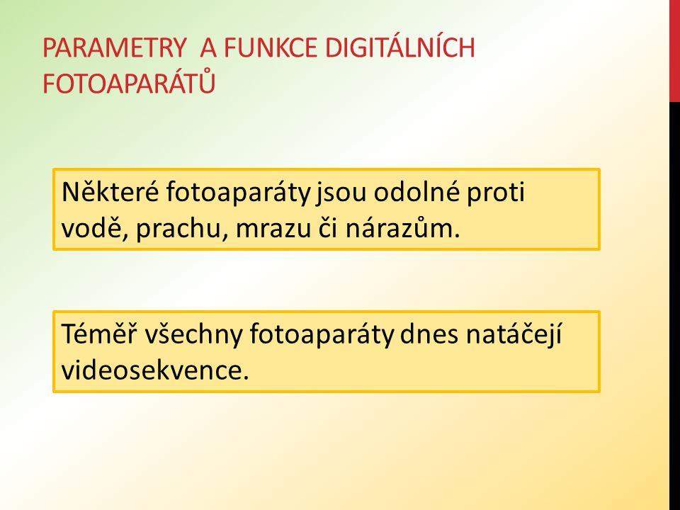 PARAMETRY A FUNKCE DIGITÁLNÍCH FOTOAPARÁTŮ Téměř všechny fotoaparáty dnes natáčejí videosekvence.