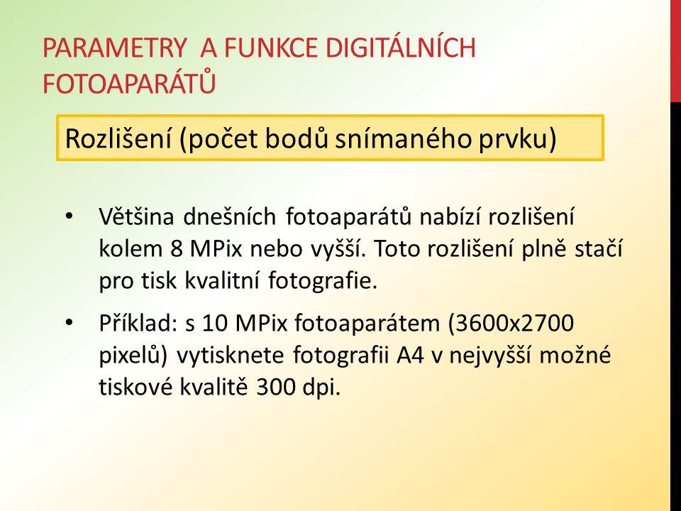 PARAMETRY A FUNKCE DIGITÁLNÍCH FOTOAPARÁTŮ Většina dnešních fotoaparátů nabízí rozlišení kolem 8 MPix nebo vyšší.
