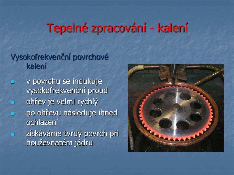 Tepelné zpracování - kalení Vysokofrekvenční povrchové kalení v povrchu se indukuje vysokofrekvenční proud v povrchu se indukuje vysokofrekvenční prou