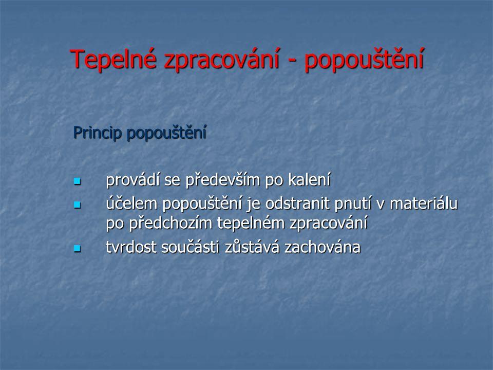 Tepelné zpracování - popouštění Princip popouštění provádí se především po kalení provádí se především po kalení účelem popouštění je odstranit pnutí