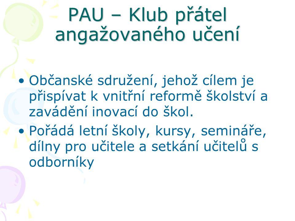 PAU – Klub přátel angažovaného učení Občanské sdružení, jehož cílem je přispívat k vnitřní reformě školství a zavádění inovací do škol. Pořádá letní š