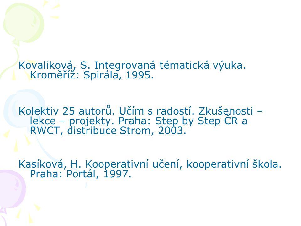Kovaliková, S. Integrovaná tématická výuka. Kroměříž: Spirála, 1995. Kolektiv 25 autorů. Učím s radostí. Zkušenosti – lekce – projekty. Praha: Step by