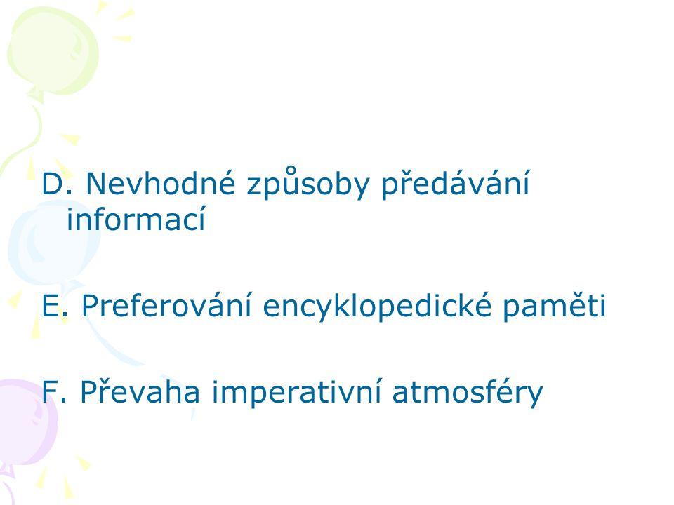 D. Nevhodné způsoby předávání informací E. Preferování encyklopedické paměti F. Převaha imperativní atmosféry