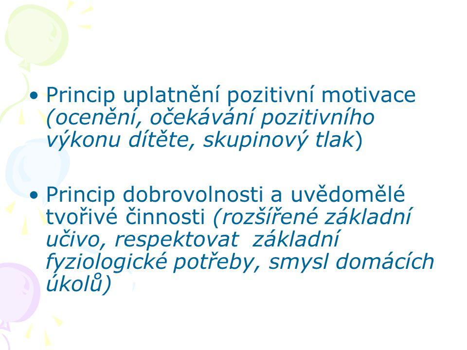 Princip uplatnění pozitivní motivace (ocenění, očekávání pozitivního výkonu dítěte, skupinový tlak) Princip dobrovolnosti a uvědomělé tvořivé činnosti