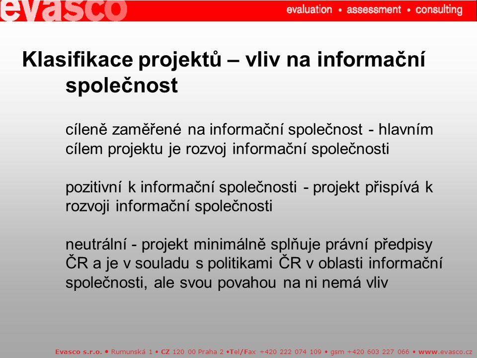 Klasifikace projektů – vliv na informační společnost cíleně zaměřené na informační společnost - hlavním cílem projektu je rozvoj informační společnost