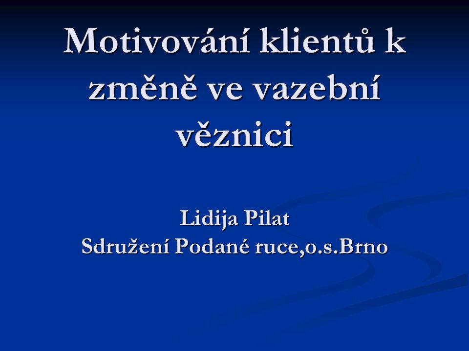 Motivování klientů k změně ve vazební věznici Lidija Pilat Sdružení Podané ruce,o.s.Brno
