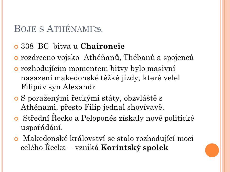 B OJE S A THÉNAMI  338 BC bitva u Chaironeie rozdrceno vojsko Athéňanů, Thébanů a spojenců rozhodujícím momentem bitvy bylo masivní nasazení makedons