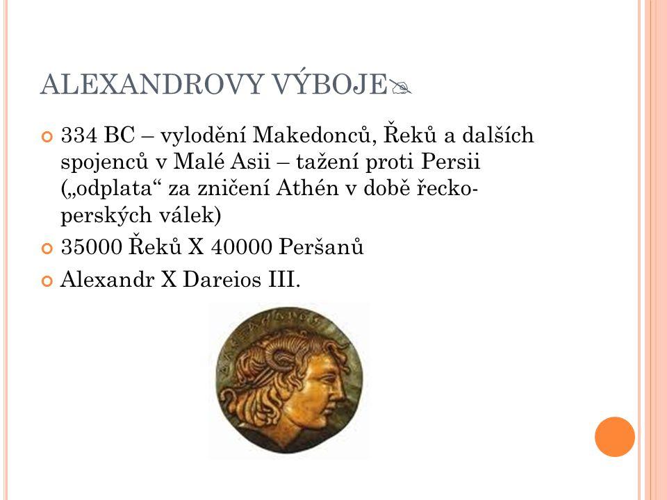 """ALEXANDROVY VÝBOJE  334 BC – vylodění Makedonců, Řeků a dalších spojenců v Malé Asii – tažení proti Persii (""""odplata"""" za zničení Athén v době řecko-"""