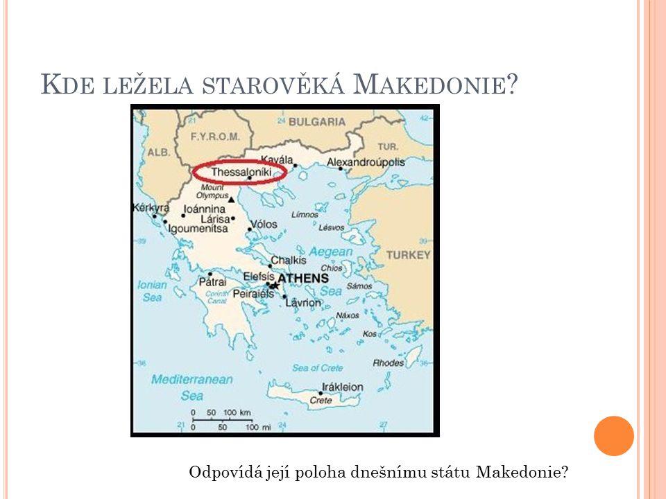 K DE LEŽELA STAROVĚKÁ M AKEDONIE ? Odpovídá její poloha dnešnímu státu Makedonie?