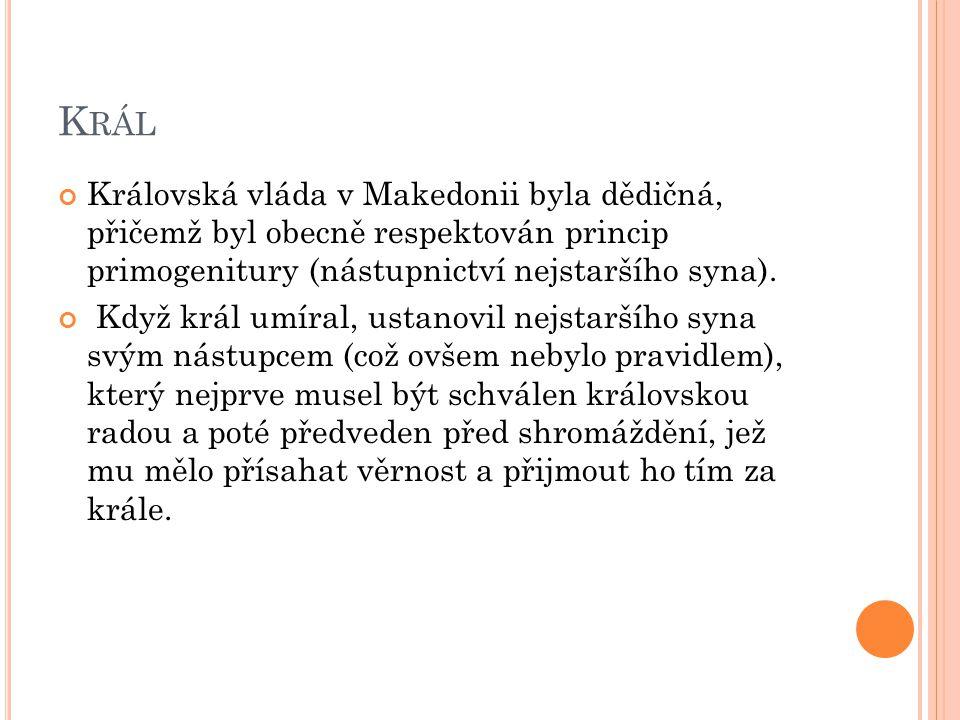 K RÁL Královská vláda v Makedonii byla dědičná, přičemž byl obecně respektován princip primogenitury (nástupnictví nejstaršího syna). Když král umíral