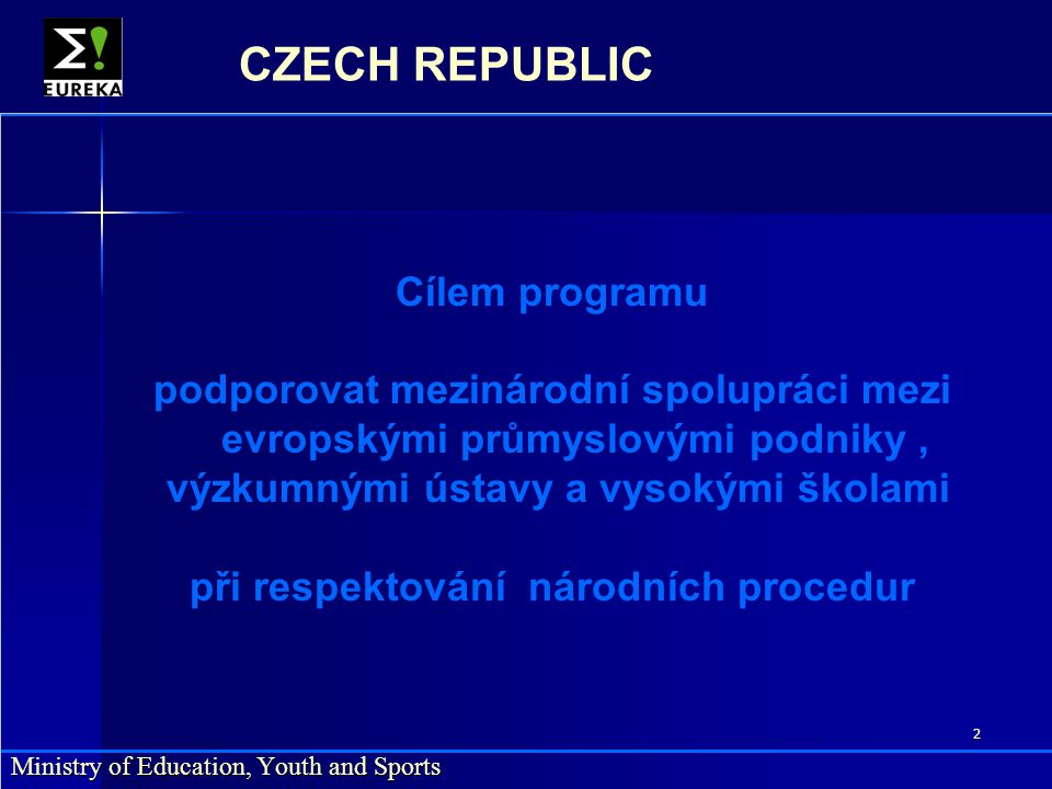 2 Ministry of Education, Youth and Sports CZECH REPUBLIC Cílem programu podporovat mezinárodní spolupráci mezi evropskými průmyslovými podniky, výzkum